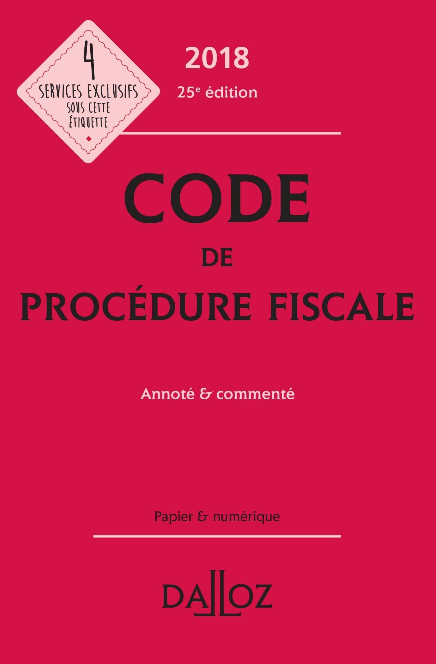CODE DE PROCEDURE FISCALE 2018, ANNOTE ET COMMENTE - 25E ED.