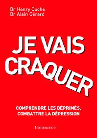 JE VAIS CRAQUER, COMPRENDRE LES DEPRIMES COMBATTRE LA DEPRESSION (2. ED.)
