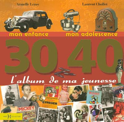 L'ALBUM DE MA JEUNESSE, 30-40 MON ENFANCE, MON ADOLESCENCE