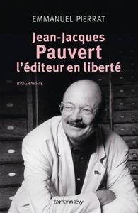 JEAN-JACQUES PAUVERT - L'EDITEUR EN LIBERTE
