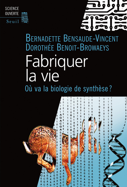 FABRIQUER LA VIE. OU VA LA BIOLOGIE DE SYNTHESE ?