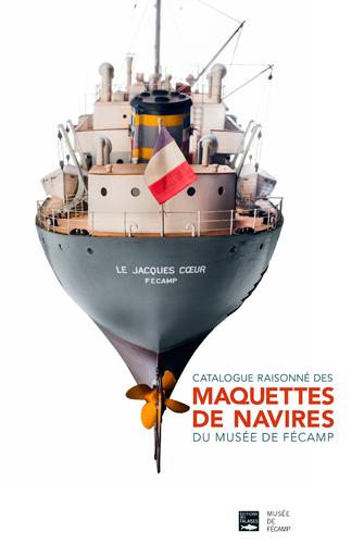CATALOGUE DES MAQUETTES DE NAVIRE DU MUSEE DE FECAMP
