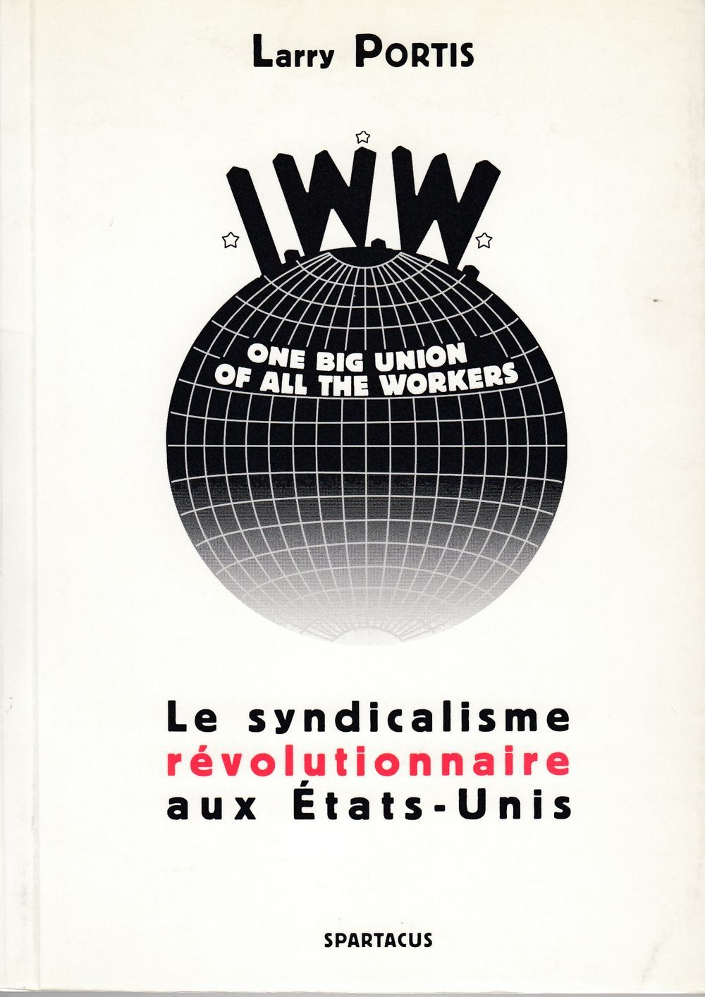 IWW - LE SYNDICALISME REVOLUTIONNAIRE AUX ETATS-UNIS