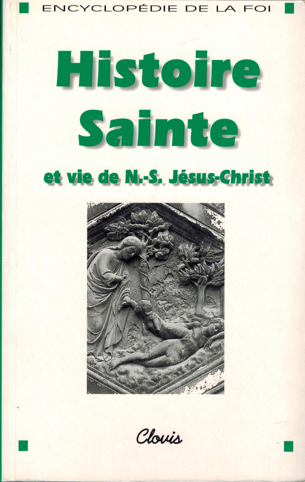 HISTOIRE SAINTE ET VIE DE NOTRE-SEIGNEUR JESUS-CHRIST (ENCYCLOPEDIE DE LA FOI)