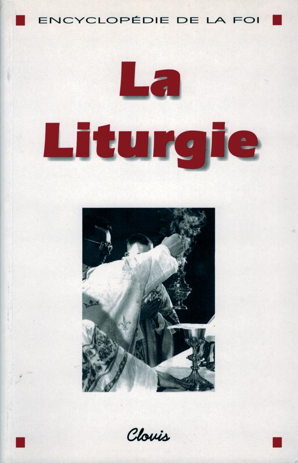 LA LITURGIE (ENCYCLOPEDIE DE LA FOI)