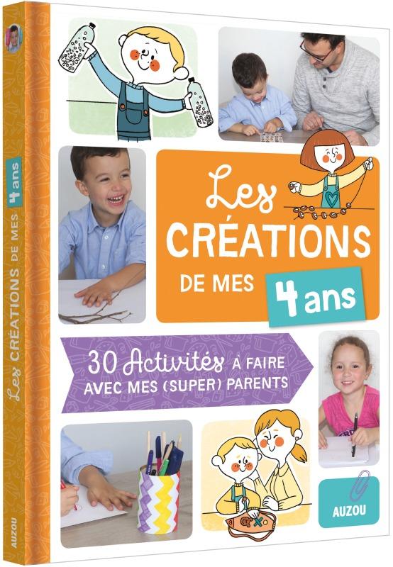 LES CREATIONS DE MES 4 ANS (COLL. MES CREATIONS AVEC MES PARENTS)