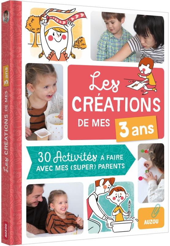 LES CREATIONS DE MES 3 ANS (COLL. MES CREATIONS AVEC MES PARENTS)