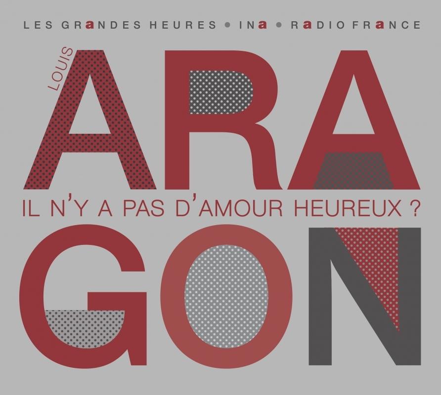 LOUIS ARAGON. IL N'Y A PAS D'AMOUR HEUREUX ?