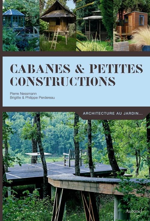 CABANES ET PETITES CONSTRUCTIONS. ARCHITECTURE AU JARDIN ...