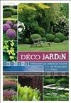 DECO JARDIN. AMENAGER UN JARDIN DE FLEURS, DE FEUILLAGES, D'EAU