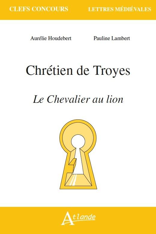 CHRETIEN DE TROYES, LE CHEVALIER AU LION