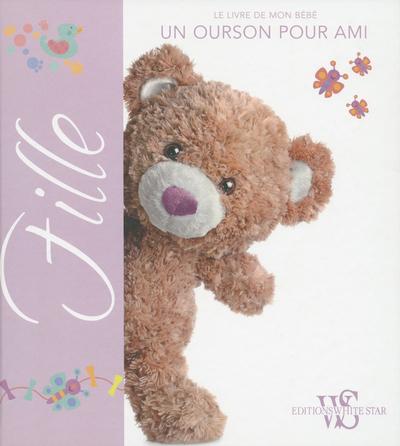 FILLE - LE LIVRE DE MON BEBE - UN OURSON POUR AMI