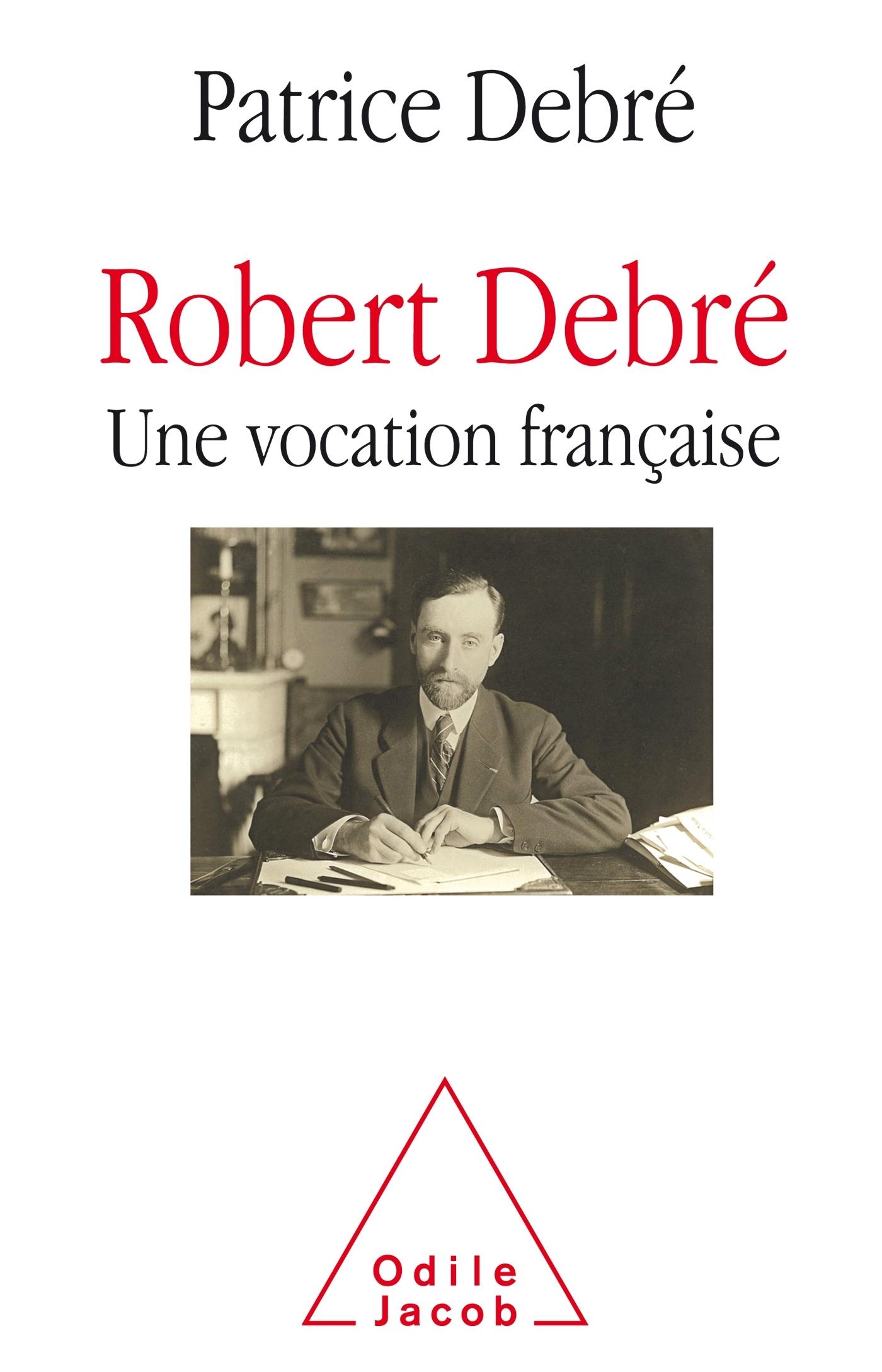 ROBERT DEBRE, UNE VOCATION FRANCAISE