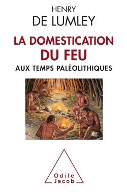 LA DOMESTICATION DU FEU AUX TEMPS PALEOLITHIQUES