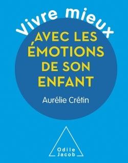VIVRE MIEUX AVEC LES EMOTIONS DE SON ENFANT
