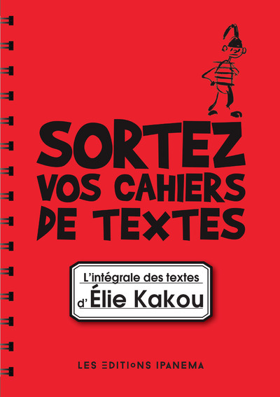 SORTEZ VOS CAHIERS DE TEXTES ! L'INTEGRALE DES TEXTES D'ELIE KAKOU