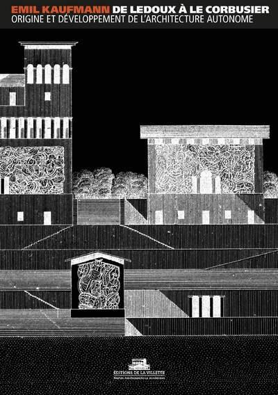 DE LEDOUX A LE CORBUSIER, ORIGINE ET DEVELOPPEMENT DE L'ARCHITECTURE AUTONOME