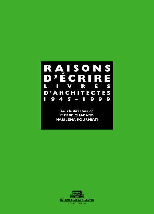 RAISONS D'ECRIRE, LIVRES D'ARCHITECTES 1945-1999