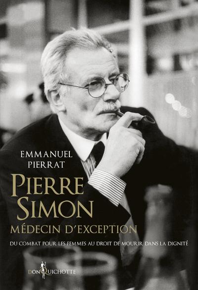 PIERRE SIMON, MEDECIN D'EXCEPTION - DU COMBAT POUR LES FEMMES AU DROIT DE MOURIR DANS LA DIGNITE