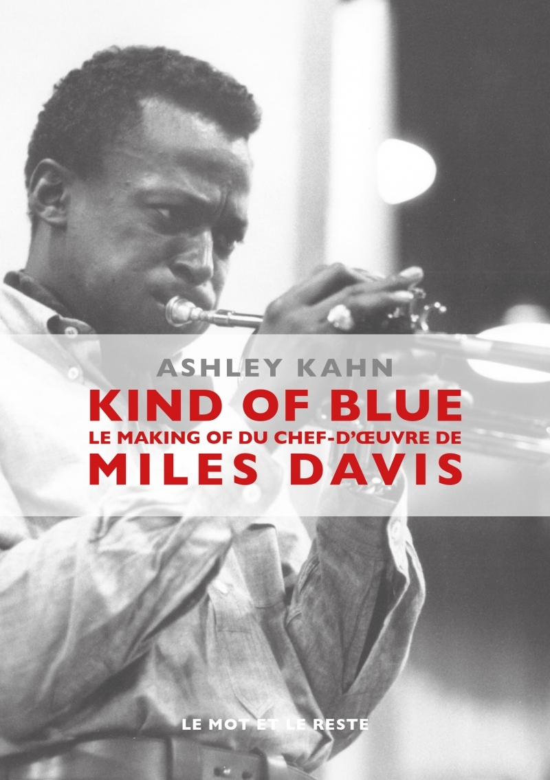 KIND OF BLUE - LE MAKING-OF DU CHEF-D'OEUVRE DE MILES DAVIS