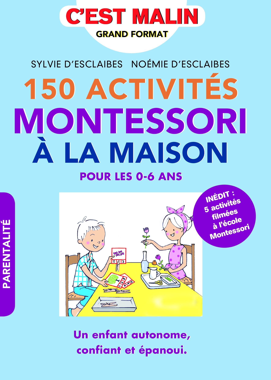 150 ACTIVITES MONTESSORI A LA MAISON