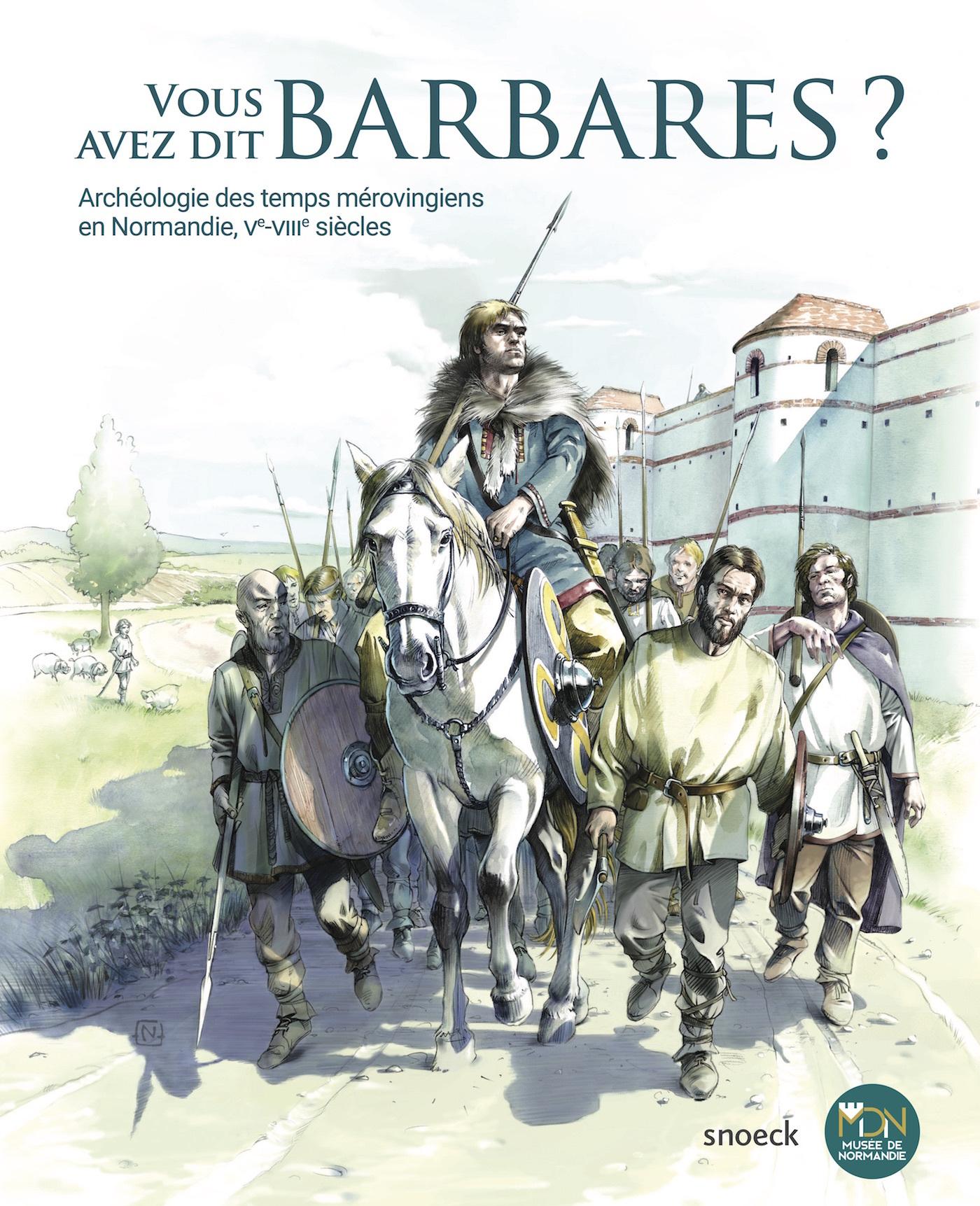 VOUS AVEZ DIT BARBARES ? ARCHEOLOGIE DES TEMPS MEROVINGIENS EN NORMANDIE