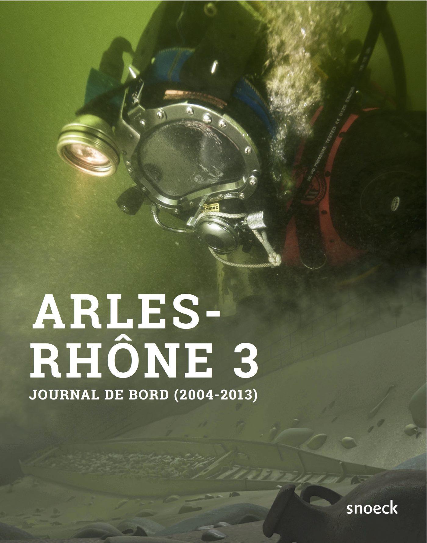 ARLES-RHONE, JOURNAL DE BORD D'UNE AVENTURE ARCHEOLOGIQUE