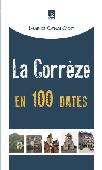 CORREZE EN 100 DATES (LA)