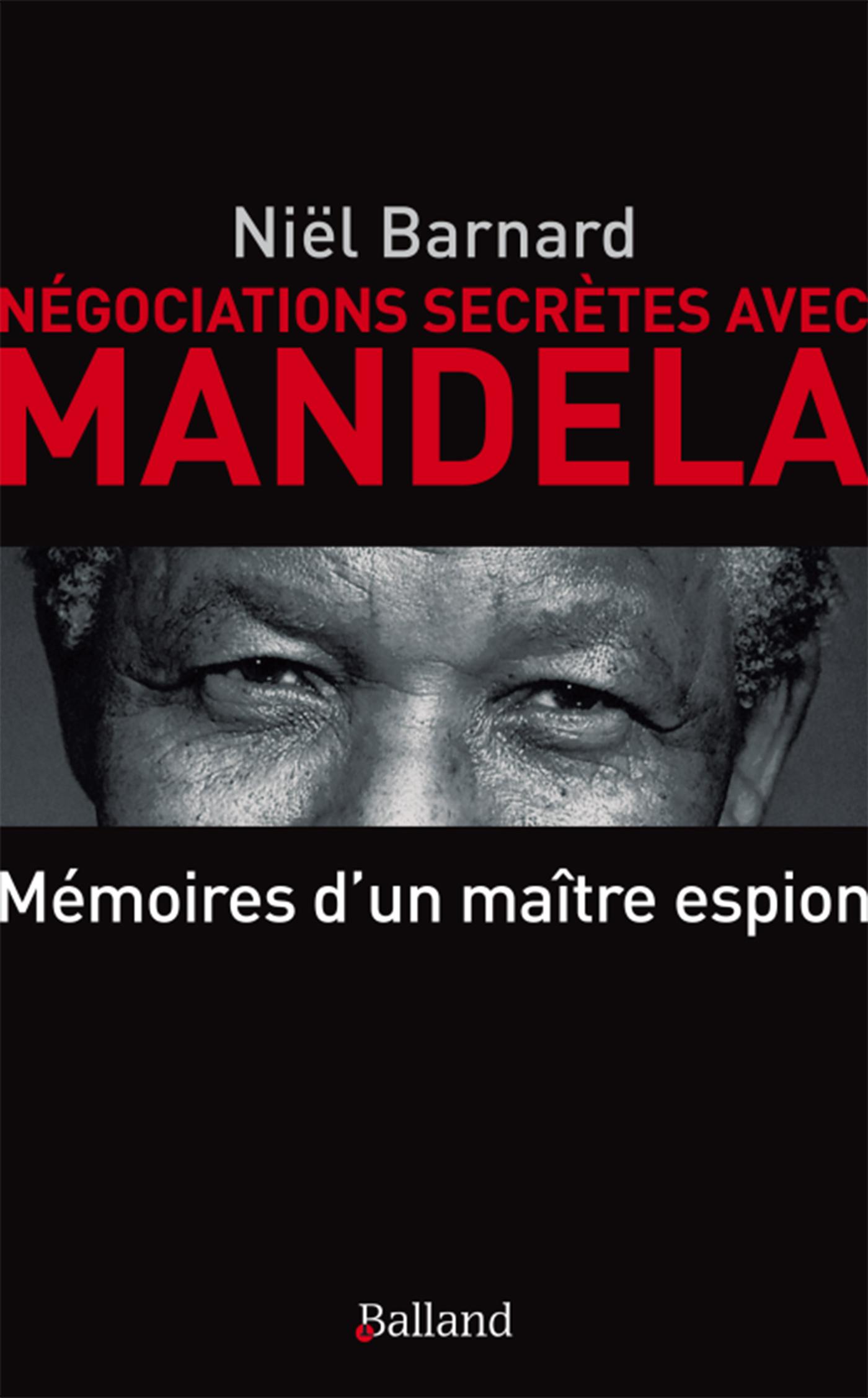 NEGOCIATION SECRETES AVEC  MANDELA MEMOIRES D UN PATRON DE L ESPIONNAGE