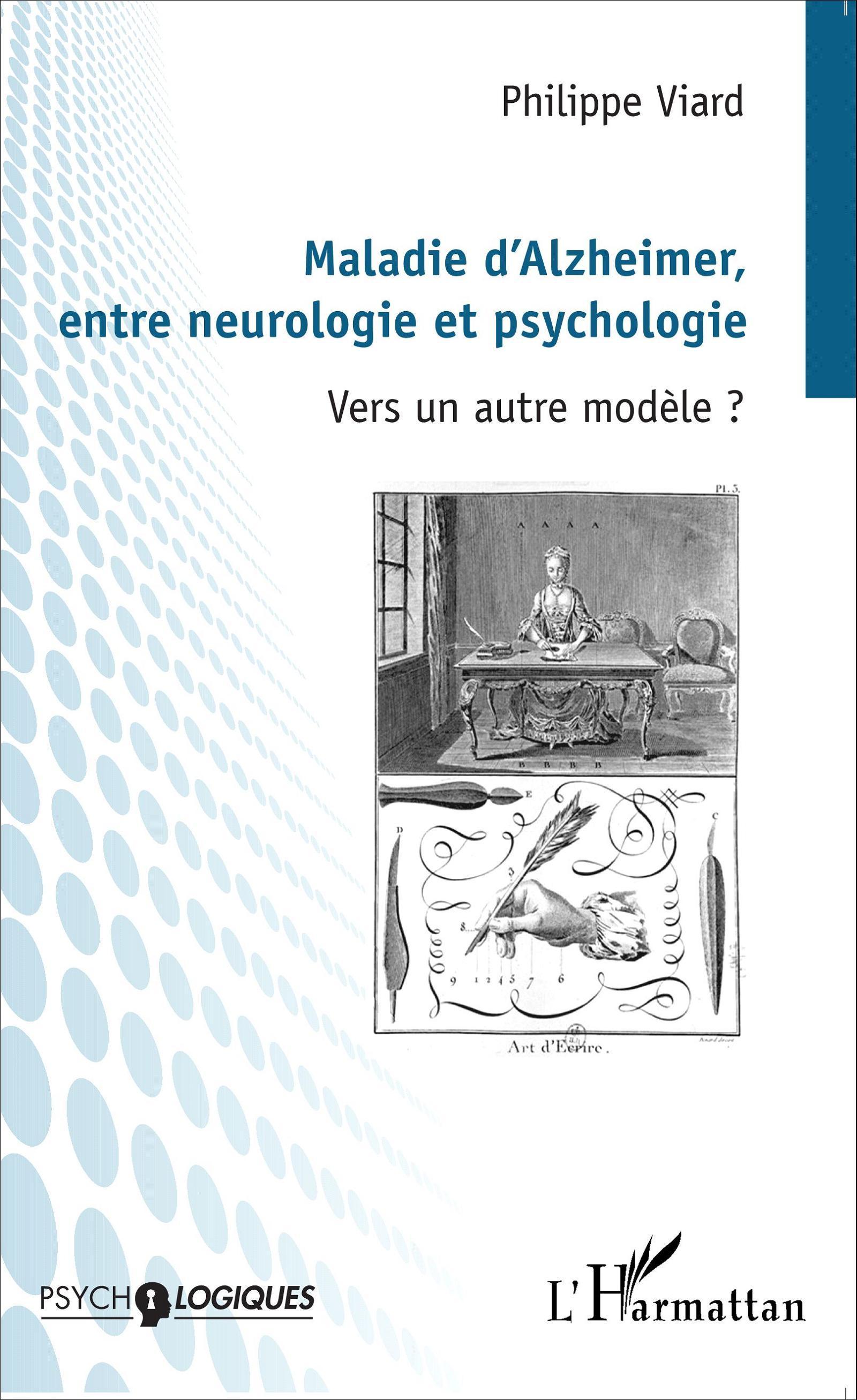 MALADIE D'ALZHEIMER ENTRE NEUROLOGIE ET PSYCHOLOGIE VERS UN AUTRE MODELE