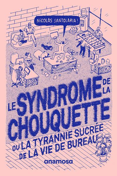 LE SYNDROME DE LA CHOUQUETTE - OU LA TYRANNIE SUCREE DE LA VIE DE BUREAU