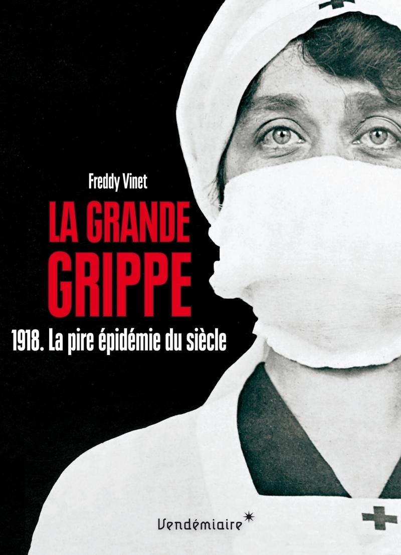 LA GRANDE GRIPPE - 1918. LA PIRE EPIDEMIE DU SIECLE