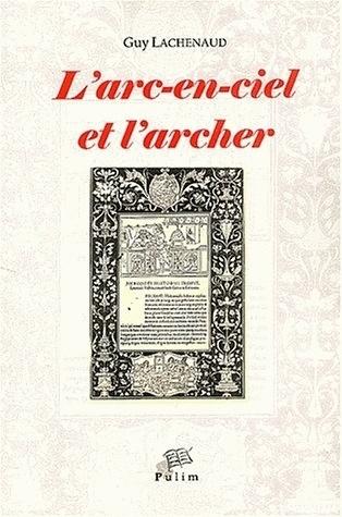L'ARC-EN-CIEL ET L'ARCHER. RECITS ET PHILOSOPHIE DE L'HISTOIRE CHEZ H ERODOTE