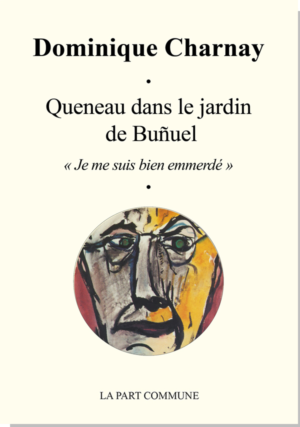 QUENEAU DANS LE JARDIN DE BUNUEL