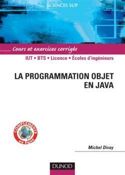 LA PROGRAMMATION OBJET EN JAVA - COURS ET EXERCICES CORRIGES - LIVRE+COMPLEMENTS EN LIGNE