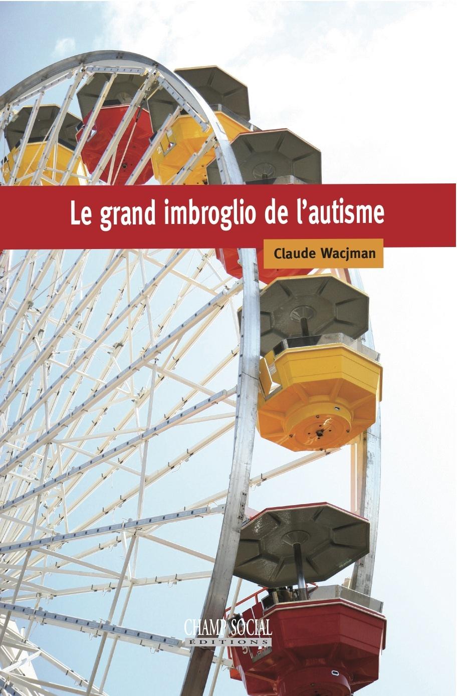 LE GRAND IMBROGLIO DE L AUTISME