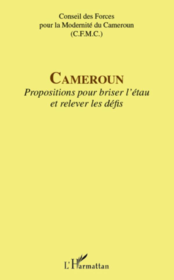 CAMEROUN PROPOSITIONS POUR BRISER L'ETAU ET RELEVER LES DEFIS