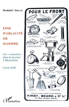 PUBLICITE DE GUERRE LES ANNONCES DANS LE JOURNAL L'ILLUSTRATION 1914 1918