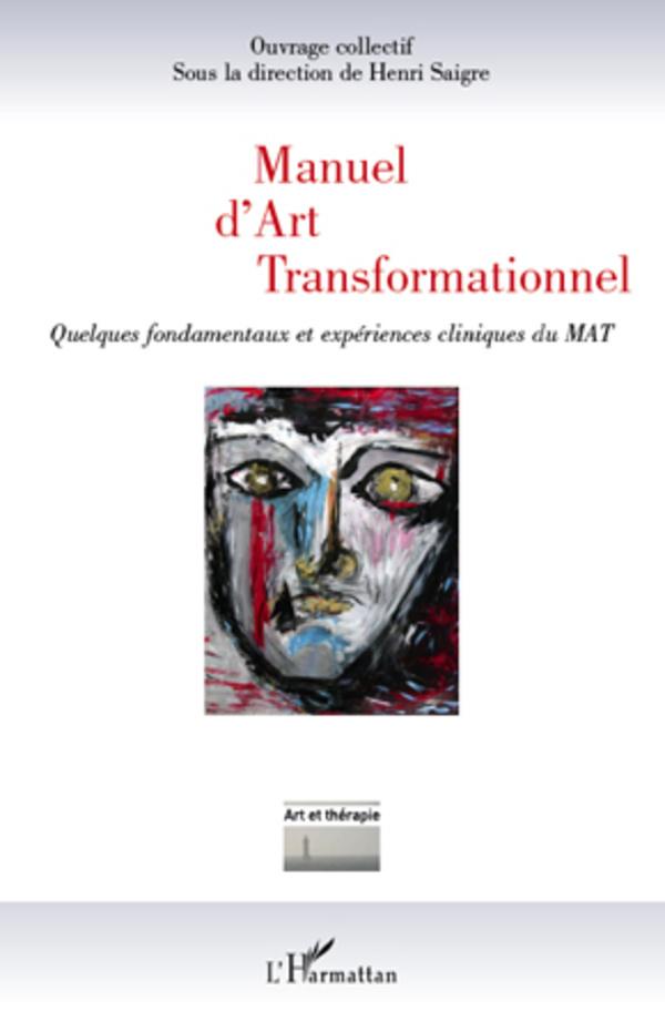 MANUEL D'ART TRANSFORMATIONNEL QUELQUES FONDAMENTAUX ET EXPERIENCES CLINIQUES DU MAT