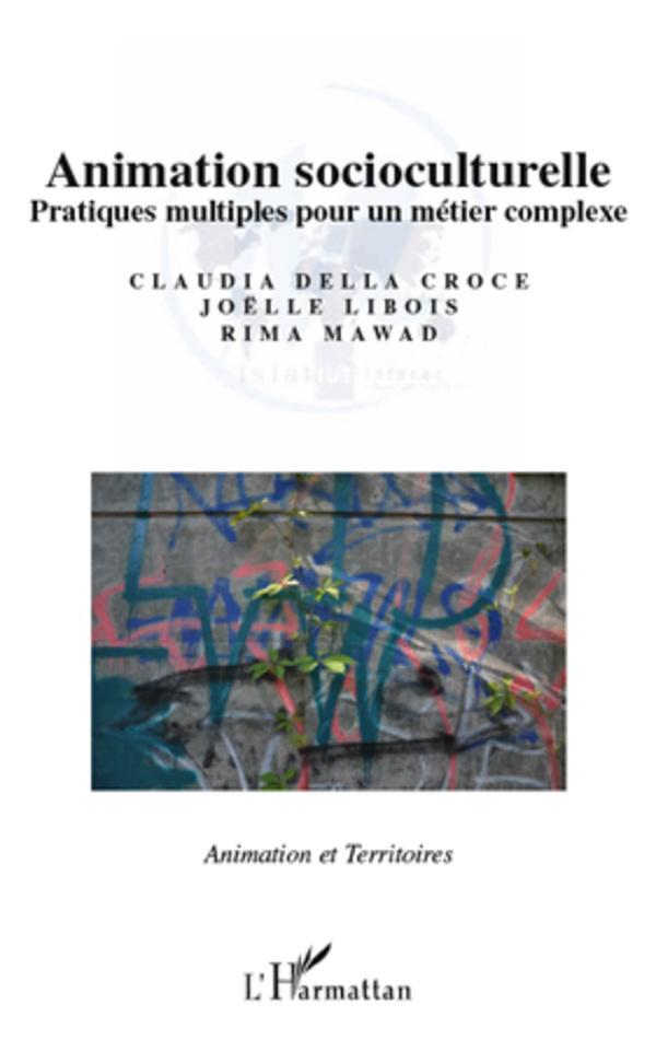 ANIMATION SOCIOCULTURELLE PRATIQUES MULTIPLES POUR UN METIER COMPLEXE
