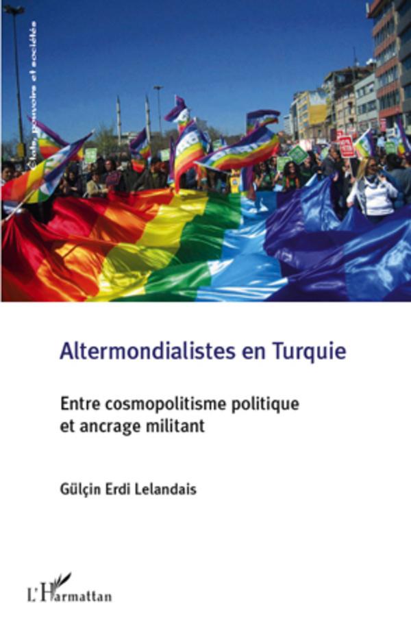 ALTERMONDIALISTES EN TURQUIE ENTRE COSMOPOLITISME POLITIQUE ET ANCRAGE MILITANT