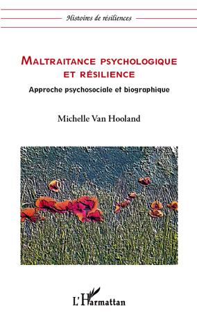 MALTRAITANCE PSYCHOLOGIQUE ET RESILIENCE APPROCHE PSYCHOSOCIALE ET BIOGRAPHIQUE