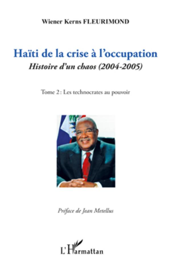 HAITI DE LA CRISE (T 1) A L'OCCUPATION HISTOIRE D'UN CHAOS 2004 2005 LES TECHNOCRATES AU POUVOIR