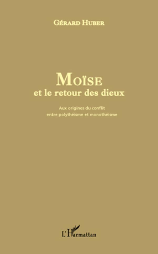 MOISE ET LE RETOUR DES DIEUX AUX ORIGINES DU CONFLIT ENTRE POLYTHEISME ET MONOTHEISME