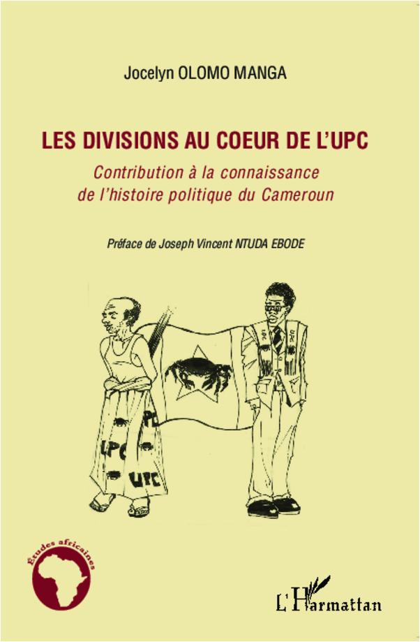 DIVISIONS AU COEUR DE L'UPC CONTRIBUTION A LA CONNAISSANCE DE L'HISTOIRE POLITIQUE DU CAMEROUN