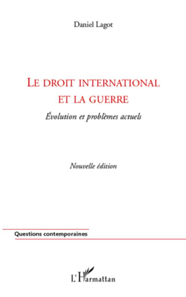 DROIT INTERNATIONAL ET LA GUERRE (2E ED) EVOLUTION ET PROBLEMES ACTUELS