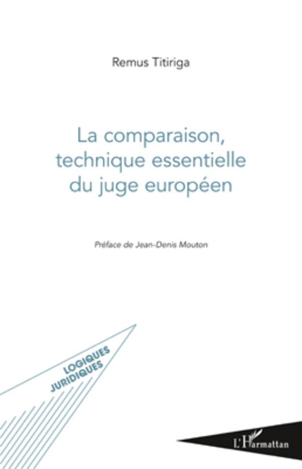 COMPARAISON TECHNIQUE ESSENTIELLE DU JUGE EUROPEEN
