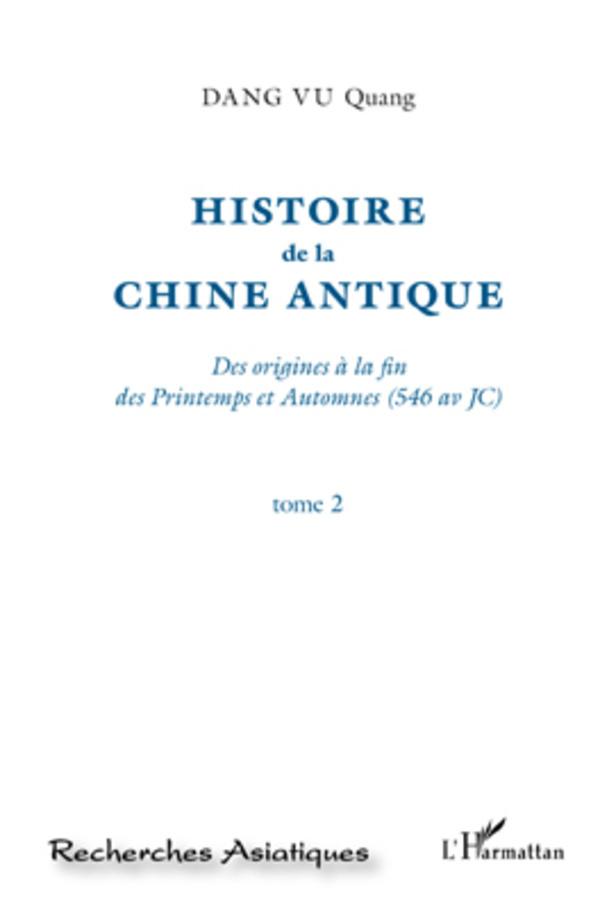 HISTOIRE DE LA CHINE ANTIQUE (T 1) DES ORIGINES A LA FIN DES PRINTEMPS ET AUTOMNES 546 AV JC