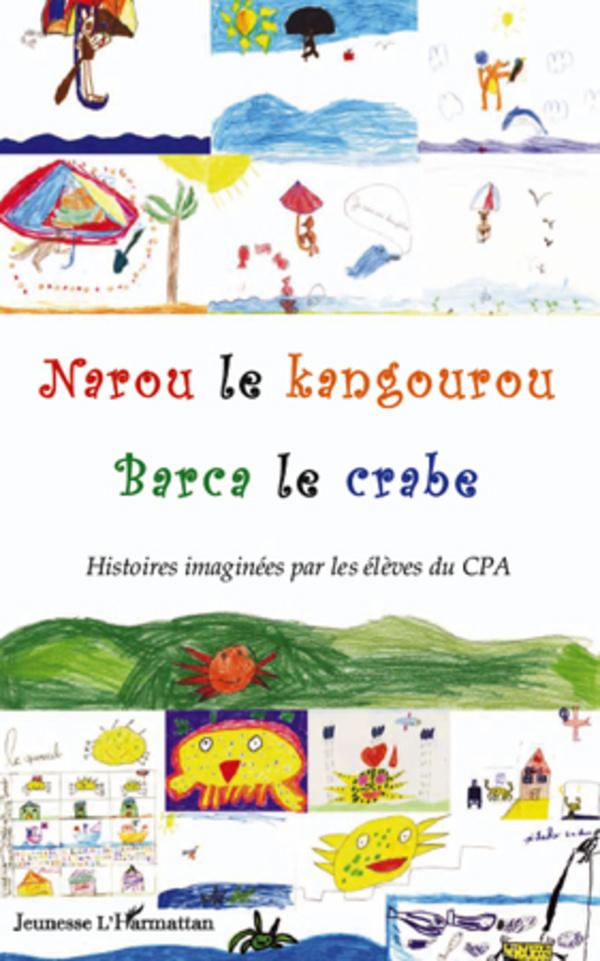 NAROU LE KANGOUROU BARCA LE CRABE HISTOIRES IMAGINEES PAR LES ELEVES DU CPA