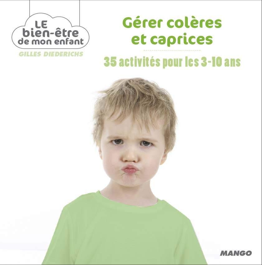 GERER COLERES ET CAPRICES - 35 ACTIVITES POUR LES 3 - 10 ANS